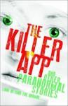 The Killer App and other paranormal stories - David Hair, Deepa Agarwal, Ranjit Lal, Himani Dalmia, Mainak Dhar, Subhadra Sen Gupta, Monideepa Sahu