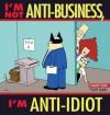 I'm Not Anti-Business, I'm Anti-Idiot: A Dilbert Book - Scott Adams