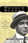Ponzi's Scheme: The True Story Of A Financial Legend - Mitchell Zuckoff