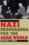 Nazi Propaganda for the Arab World - Jeffrey Herf