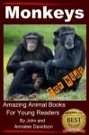 Monkeys - For Kids - Amazing Animal Books for Young Readers - John Davidson, Annalee Davidson, Amazing Animal Books