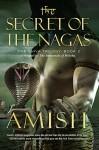 The Secret of the Nagas: The Shiva Trilogy: Book 2 - Amish Tripathi
