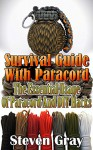 Survival Guide: Learn How to Use Paracord for Survival: (Survival in the Wilderness, Prepping) (Outdoor Survival Guide, Survival Gear) - S.T. Gray