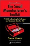 The Small Manufacturer's Toolkit: A Guide To Selecting The Techniques And Systems To Help You Win - Steve Novak, Daniel K. Inouye