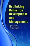 Rethinking Collection Development and Management - Rebecca S Albitz, Christine Avery, Diane Zabel