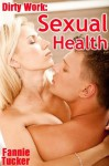Dirty Work: Sexual Health (Four Erotic Shorts) - Fannie Tucker