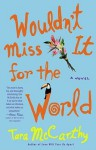 Wouldn't Miss It for the World - Tara McCarthy