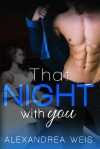 That Night With You - Alexandrea Weis