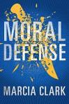 Moral Defense (Samantha Brinkman Book 2) - Marcia Clark