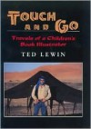 Touch and Go: Travels of a Children's Book Illustrator - Ted Lewin