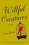 Willful Creatures - Aimee Bender