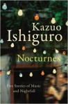 Nocturnes: Five Stories of Music and Nightfall - Kazuo Ishiguro