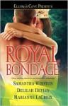 Royal Bondage: Ellora's Cave - Samantha Winston, Delilah Devlin, Marianne LaCroix