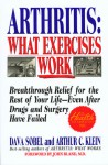 Arthritis, What Exercises Work: Breakthrough Relief For The Rest Of Your Life, Even After Drugs & Surgery Have Failed - Dava Sobel, Dava Sobel