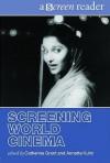 Screening World Cinema (Screen Readers) - Catherine Grant