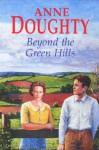 Beyond the Green Hills - Anne Doughty, Caroline Lennon