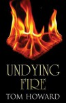 Undying Fire - Tom Howard