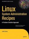 Linux System Administration Recipes: A Problem-Solution Approach - Juliet Kemp