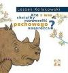 Kto z was chciałby rozweselić pechowego nosorożca? - Leszek Kołakowski, Dorota Łoskot-Cichocka