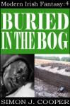 Buried in the Bog (Modern Irish Fantasy Book 4) - Simon J. Cooper