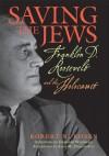 Saving the Jews: Franklin D. Roosevelt and the Holocaust - Robert N. Rosen, Alan M. Dershowitz, Gerhard L. Weinberg