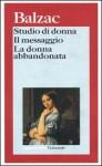 Studio di donna - Il messaggio - La donna abbandonata - Lanfranco Binni, Honoré de Balzac, Piero Pagliano