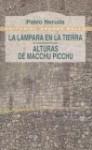 La Lampara en la Tierra y Alturas de Macchu Picchu - Pablo Neruda