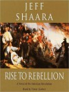 Rise to Rebellion: A Novel of the Revolution (Audio) - Jeff Shaara, Victor Garber
