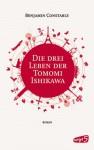 Die drei Leben der Tomomi Ishikawa - Benjamin Constable, Sandra Knuffinke, Jessika Komina