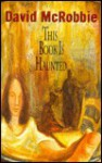This Book is Haunted - David McRobbie