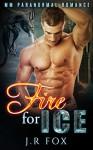 Romance: Fire for Ice (MM Gay Alpha Omega Mpreg Romance) (Dragon Shifter Paranormal Short Stories) - J.R Fox, C.J Starkey