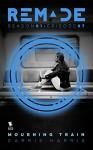 Mourning Train (ReMade Book 7) - Carrie Harris, Gwenda Bond, Matthew Cody, Kiersten White, E. C. Myers, Andrea Phillips