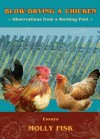 Blow-Drying a Chicken, Observations from a Working Poet - Molly Fisk