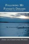 Following My Father's Dreams: Journals from a Rookie Iditarod Run - James Warren, Christopher Warren