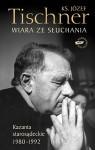 Wiara ze słuchania: Kazania starosądeckie 1980-1992 - Józef Tischner