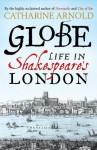 Globe: Life in Shakespeare's London - Catharine Arnold
