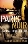 Paris Noir: Capital Crime Fiction - Maxim Jakubowski