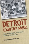 Detroit Country Music: Mountaineers, Cowboys, and Rockabillies - Craig Maki, Keith Cady