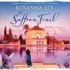 The Saffron Trail - Rosanna Ley, Julie Teal, Quercus