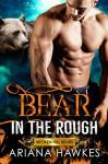 Bear in the Rough: Bear Shifter Romance (Broken Hill Bears Book 1) - Ariana Hawkes
