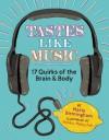Tastes Like Music: 17 Quirks of the Brain and Body - Maria Birmingham, Monika Melnychuk