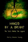 Hanged by a Dream?: The Facts Behind the Legend - Perry Deane Young