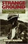 Strange Ground: An Oral History Of Americans In Vietnam, 1945-1975 - Harry Maurer, Harry Maurer