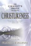 Christlikeness (In Christ's Image Training) - Francis Frangipane