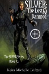 SILVER: The Lost & Damned - Keira Michelle Telford