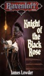 Knight of the Black Rose - James Lowder