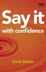 Say It with Confidence (Release Your Potential) - Sarah Sutton