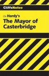 Cliffsnotes on Hardy's the Mayor of Casterbridge - David C. Gild, CliffsNotes, Thomas Hardy
