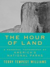 The Hour of Land: A Personal Topography of America's National Parks - Terry Tempest Williams