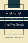 Weighing Light: Poems - Geoffrey Brock